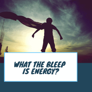 what the bleep is energy